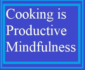 Cooking is Productive Mindfulness